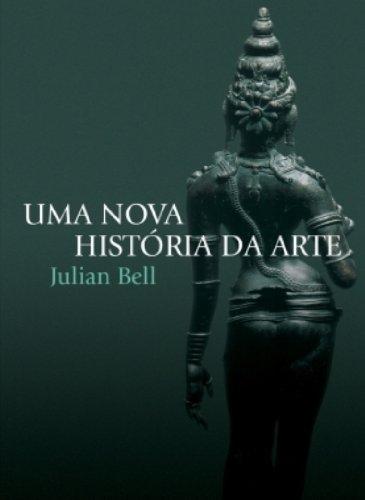 Uma nova história da arte, livro de Julian Bell