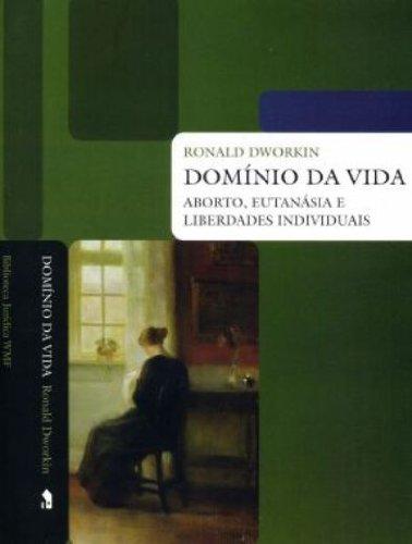 Domínio da vida - Aborto, eutanásia e liberdades individuais, livro de Ronald Dworkin