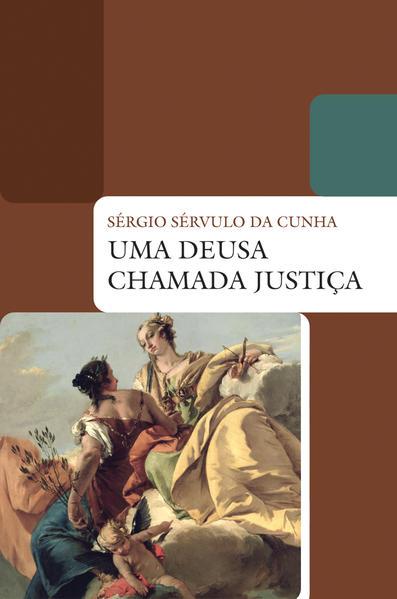 Uma deusa chamada justiça, livro de Sérgio Sérvulo da Cunha