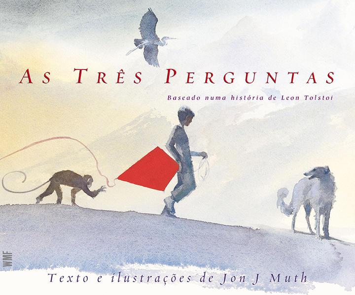 TRES PERGUNTAS, AS - BASEADO NUMA HISTORIA DE LEON TOLSTOI, livro de MUTH, JON J.