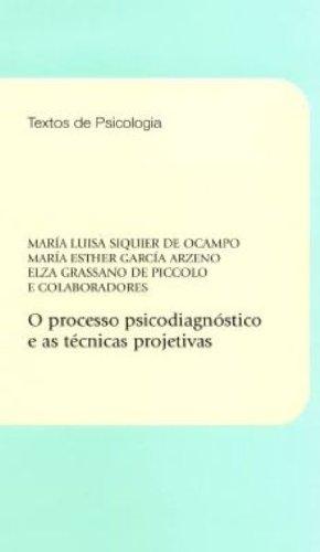 PROCESSO PSICODIAGNÓSTICO E AS TÉCNICAS PROJETIVAS, O, livro de María Luisa Siquier, María Esther García, Elza Grassano (orgs.)