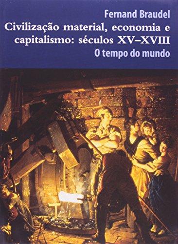 Civilização material, economia e capitalismo: o tempo do mundo - Vol. 3 - Séc. XV-XVIII, livro de Fernand Braudel