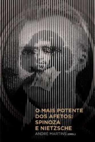 MAIS POTENTE DOS AFETOS, O: SPINOZA E NIETZSCHE, livro de André Martins (org.)