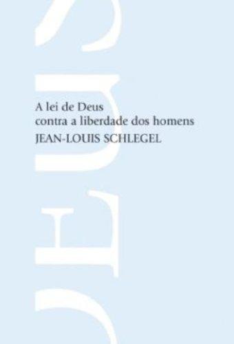A Lei de Deus Contra a Liberdade dos Homens, livro de Jean-Louis Schlegel