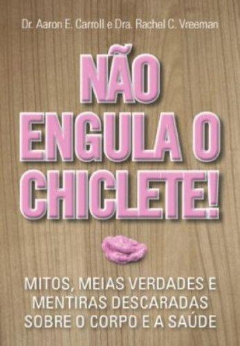 NÃO ENGULA O CHICLETE!, livro de CARROLL, AARON E. e VREEMAN, RACHEL C.