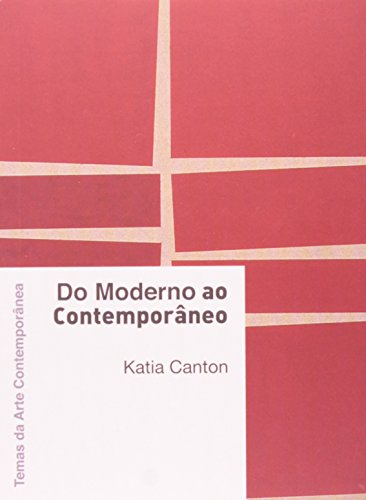 Do moderno ao contemporâneo (Coleção Temas da Arte Contemporânea), livro de Katia Canton