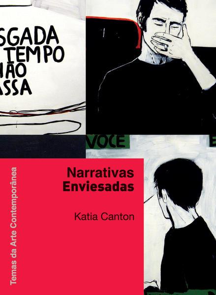 Narrativas enviesadas (Coleção Temas da Arte Contemporânea), livro de Katia Canton