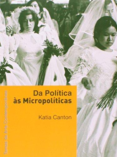 Da política às micropolíticas (Coleção Temas da Arte Contemporânea), livro de Katia Canton