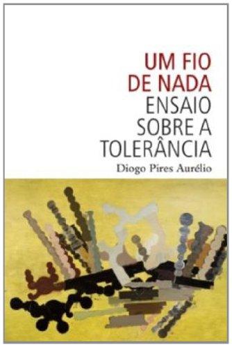 Um fio de nada - Ensaio sobre a tolerância, livro de Diogo Pires Aurélio