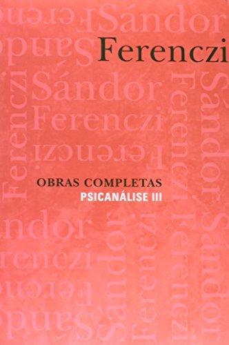 OBRAS COMPLETAS - PSICANALISE - VOL. 3, livro de FERENCZI, SANDOR