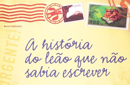 HISTÓRIA DO LEÃO QUE NÃO SABIA ESCREVER, A, livro de BALTSCHEIT, MARTIN