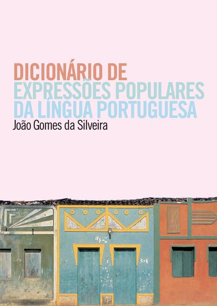 DICIONÁRIO DE EXPRESSÕES POPULARES DA LÍNGUA PORTUGUESA, livro de SILVEIRA, JOÃO GOMES DA