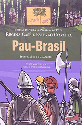 PAU-BRASIL - COL. UM PÉ DE QUÊ?, livro de TEXTO ADAPTADO POR FABIANA WERNECK BARCINSKI