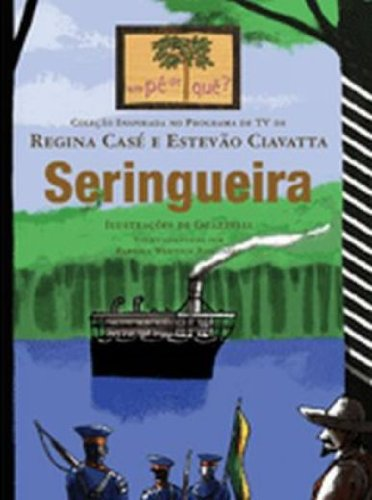 SERINGUEIRA - COL. UM PÉ DE QUÊ?, livro de TEXTO ADAPTADO POR FABIANA WERNECK BARCINSKI