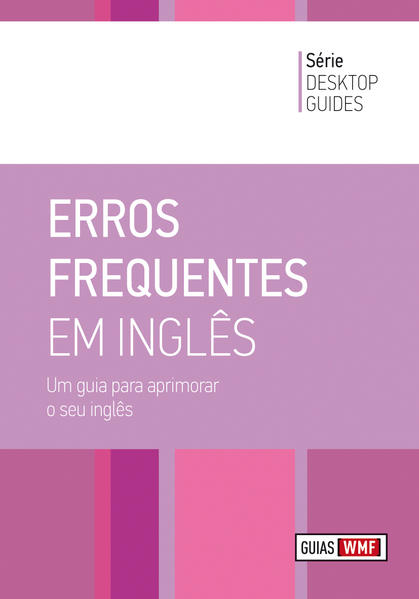 ERROS FREQUENTES EM INGLES - UM GUIA PARA APRIMORAR O SEU INGLES - DESKTOP GUIDES, livro de WMF MARTINS FONTES