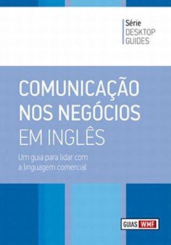 COMUNICAÇAO NOS NEGOCIOS EM INGLES - UM GUIA PARA LIDAR COM A LINGUAGEM COMERCIAL - DESKTOP GUIDES, livro de WMF MARTINS FONTES