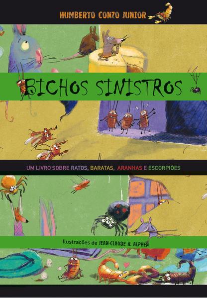 BICHOS SINISTROS - UM LIVRO SOBRE RATOS, BARATAS, ARANHAS E ESCORPIOES, livro de CONZO JUNIOR, HUMBERTO