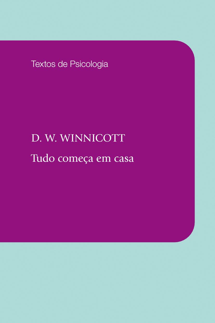 TUDO COMEÇA EM CASA, livro de D. W. Winnicott