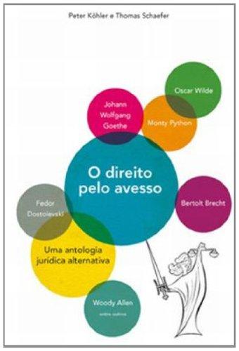 DIREITO PELO AVESSO, O - UMA ANTOLOGIA JURIDICA ALTERNATIVA, livro de Peter Köhler, Thomas Schaefer