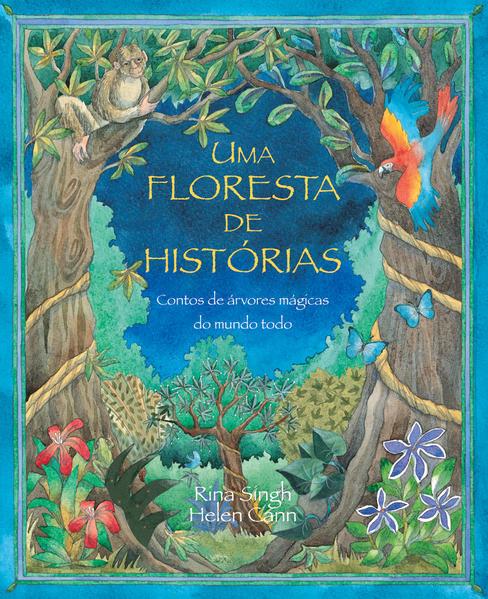 FLORESTA DE HISTORIAS, UMA CONTOS DE ARVORES MAGICAS DO MUNDO TODO, livro de SINGH, RINA