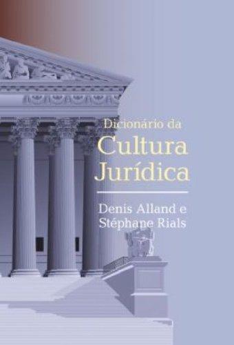 DICIONARIO DA CULTURA JURIDICA, livro de Denis Alland, Stéphane Rials