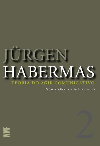 Teoria do Agir Comunicativo (Vol. 2) - Sobre a crítica da razão funcionalista, livro de Jürgen Habermas