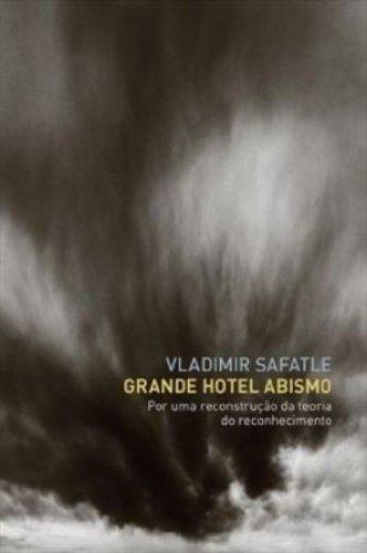 Grande Hotel Abismo - Por uma reconstrução da teoria do reconhecimento, livro de Vladimir Safatle