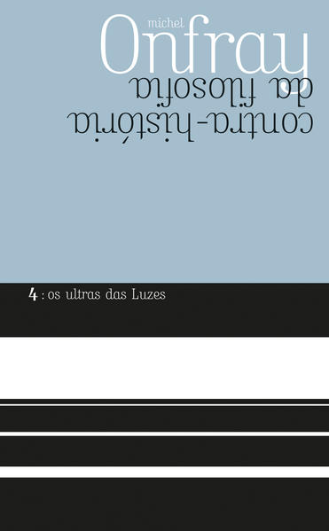 ULTRAS DAS LUZES, OS CONTRA-HISTORIA DA FILOSOFIA - VOL.4, livro de ONFRAY, MICHEL