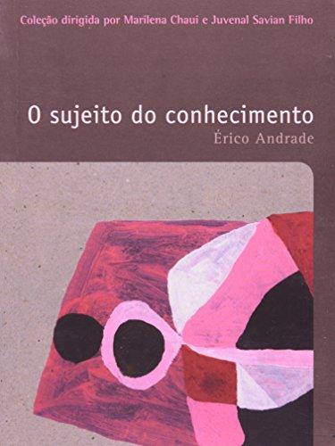 SUJEITO DO CONHECIMENTO, O - COLEÇAO FILOSOFIAS - O PRAZER DO PENSAR - VOL. 15, livro de ANDRADE, ERICO
