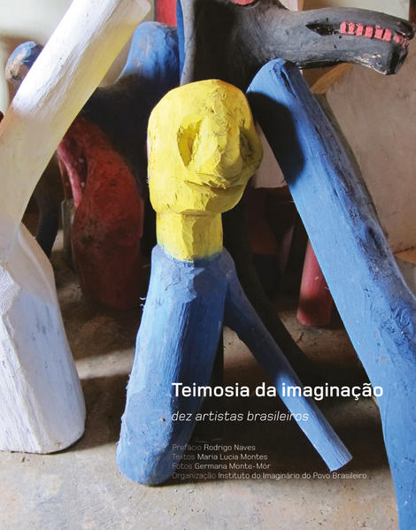 TEIMOSIA DA IMAGINAÇAO DEZ ARTISTAS BRASILEIROS - EDIÇAO BILINGUE, livro de INSTITUTO DO IMAGINARIO DO POVO BRASILEIRO - IIPB