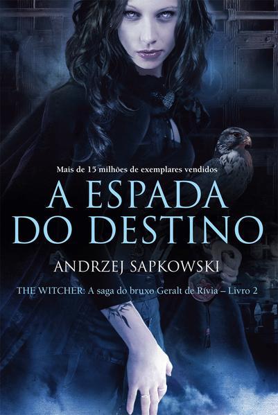 ESPADA DO DESTINO, A - A SAGA DO BRUXO GERALT DE RIVIA - VOL. 2, livro de SAPKOWSKI, ANDRZEJ