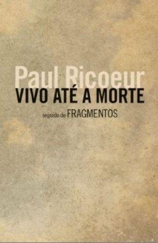 Vivo até a morte - Seguido de fragmentos, livro de Paul Ricoeur
