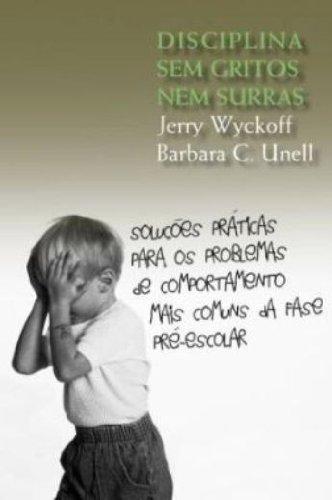 DISCIPLINA SEM GRITOS NEM SURRAS, livro de UNELL, BARBARA C. / WYCKOFF, JERRY