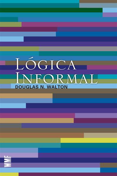 LOGICA INFORMAL - MANUAL DE ARGUMENTAÇAO CRITICA, livro de Douglas N. Walton