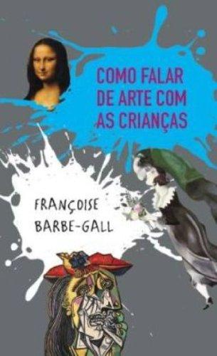COMO FALAR DE ARTE COM AS CRIANÇAS, livro de GALL, FRANÇOISE BARBE