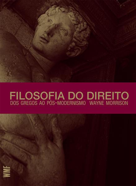 FILOSOFIA DO DIREITO - DOS GREGOS AO POS-MODERNISMO, livro de Wayne Morrison