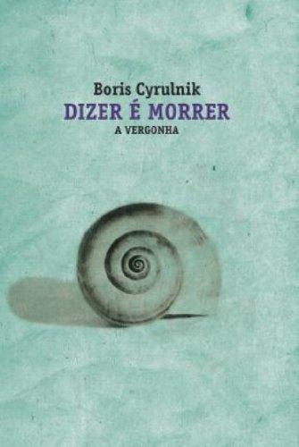 Dizer é morrer - A vergonha, livro de Boris Cyrulnik