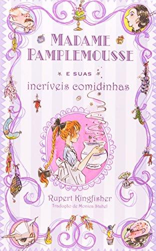 MADAME PAMPLEMOUSSE E SUAS INCRIVEIS COMIDINHAS, livro de KINGFISHER, RUPERT