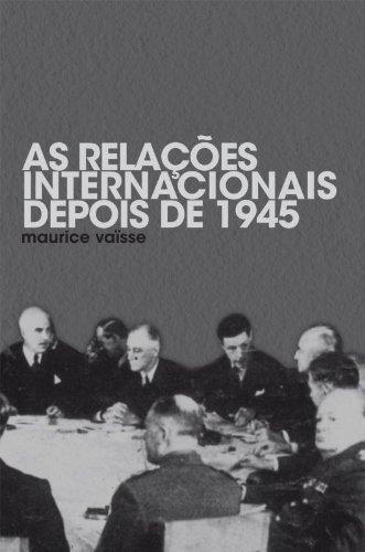 RELAÇOES INTERNACIONAIS DEPOIS DE 1945, AS, livro de VAISSE, MAURICE