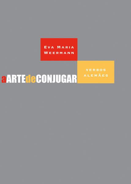 ARTE DE CONJUGAR VERBOS ALEMAES, A, livro de WEERMANN, EVA MARIA