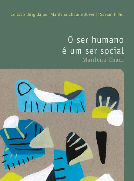 SER HUMANO E UM SER SOCIAL, O COLEÇAO FILOSOFIAS - O PRAZER DO PENSAR - VOL. 22, livro de CHAUI, MARILENA