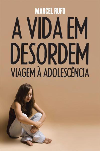 VIDA EM DESORDEM, A VIAGEM A ADOLESCENCIA, livro de RUFO, MARCEL