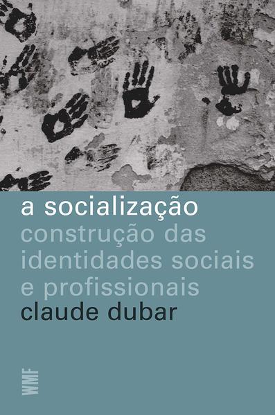 A socialização. Construção das identidades sociais e profissionais, livro de Claude Dubar