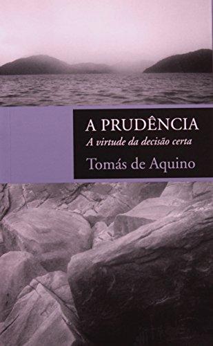 A PRUDENCIA - A VIRTUDE DA DECISAO CERTA, livro de TOMAS DE AQUINO