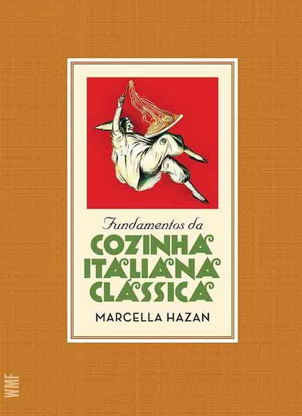 FUNDAMENTOS DA COZINHA ITALIANA CLASSICA, livro de MARCELLA HAZAN