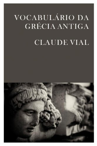 VOCABULARIO DA GRECIA ANTIGA, livro de VIAL, CLAUDE