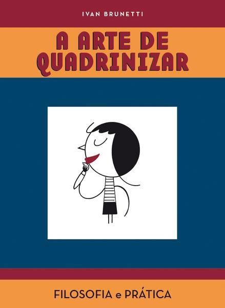 ARTE DE QUADRINIZAR, A FILOSOFIA E PRATICA, livro de BRUNETTI, IVAN