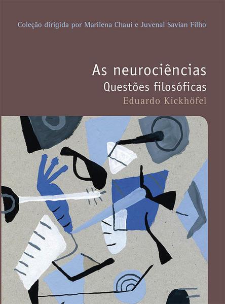 NEUROCIENCIAS, AS - COLEÇAO FILOSOFIAS - O PRAZER DE PENSAR - VOL. 27, livro de EDUARDO KICKHOFEL