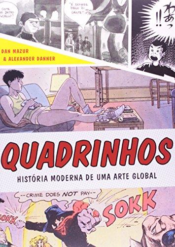 QUADRINHOS HISTORIA MODERNA DE UMA ARTE GLOBAL, livro de DANNER, ALEXANDER / MAZUR, DAN