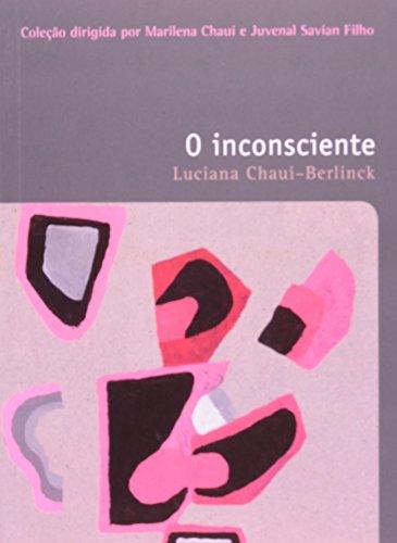 INCONSCIENTE, O COLEÇAO FILOSOFIAS - O PRAZER DE PENSAR - VOL.28, livro de BERLINCK, LUCIANA CHAUI